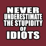 stupid idiots.jpg